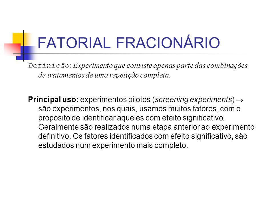 FATORIAL FRACIONÁRIO Definição : Experimento que consiste apenas parte das combinações de tratamentos de uma repetição completa.