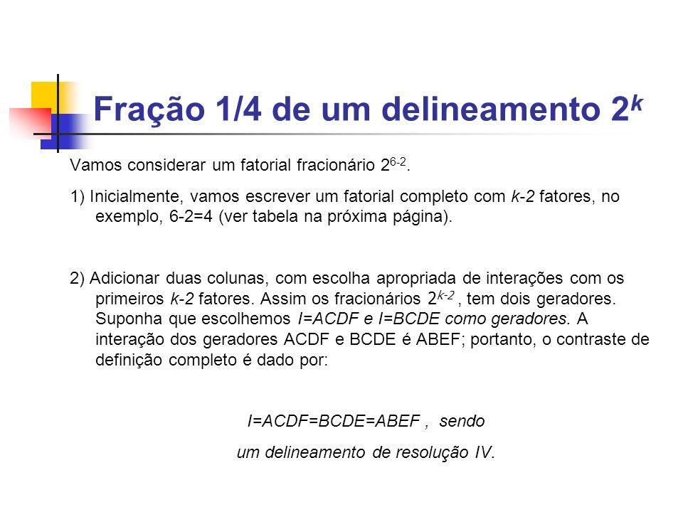 Vamos considerar um fatorial fracionário 2 6-2.