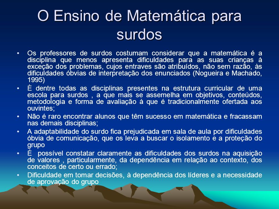 O Ensino de Matemática para surdos Os professores de surdos costumam considerar que a matemática é a disciplina que menos apresenta dificuldades para