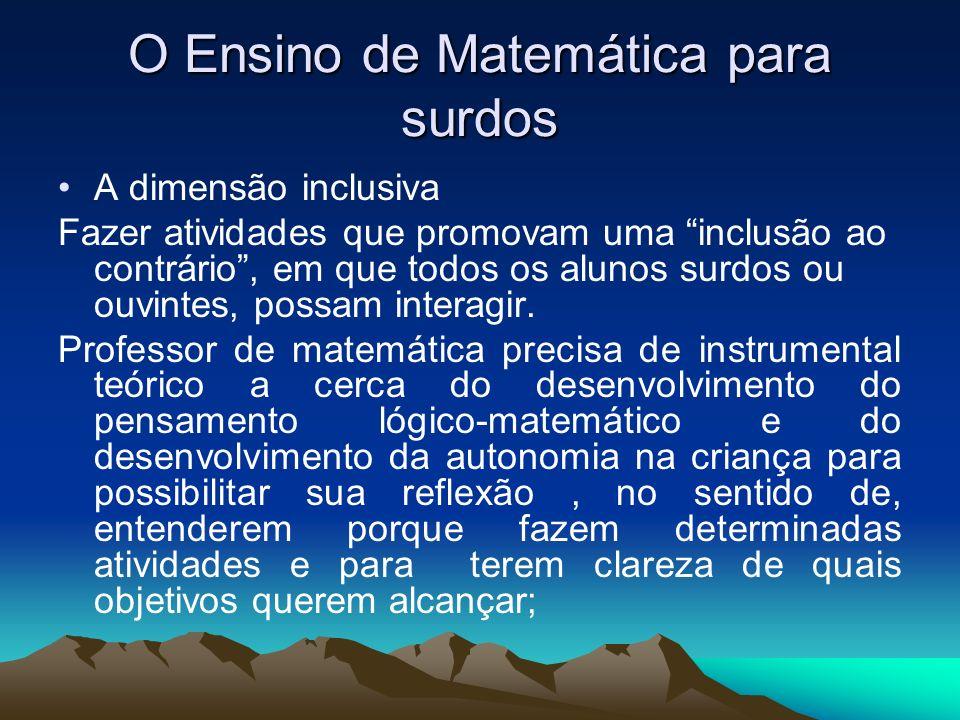O Ensino de Matemática para surdos A dimensão inclusiva Fazer atividades que promovam uma inclusão ao contrário, em que todos os alunos surdos ou ouvi