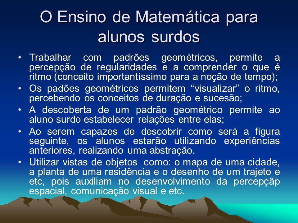 O Ensino de Matemática para alunos surdos Trabalhar com padrões geométricos, permite a percepção de regularidades e a comprender o que é ritmo (concei