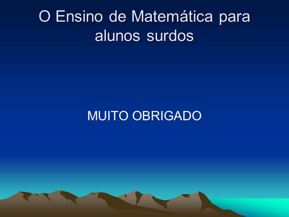 O Ensino de Matemática para alunos surdos MUITO OBRIGADO
