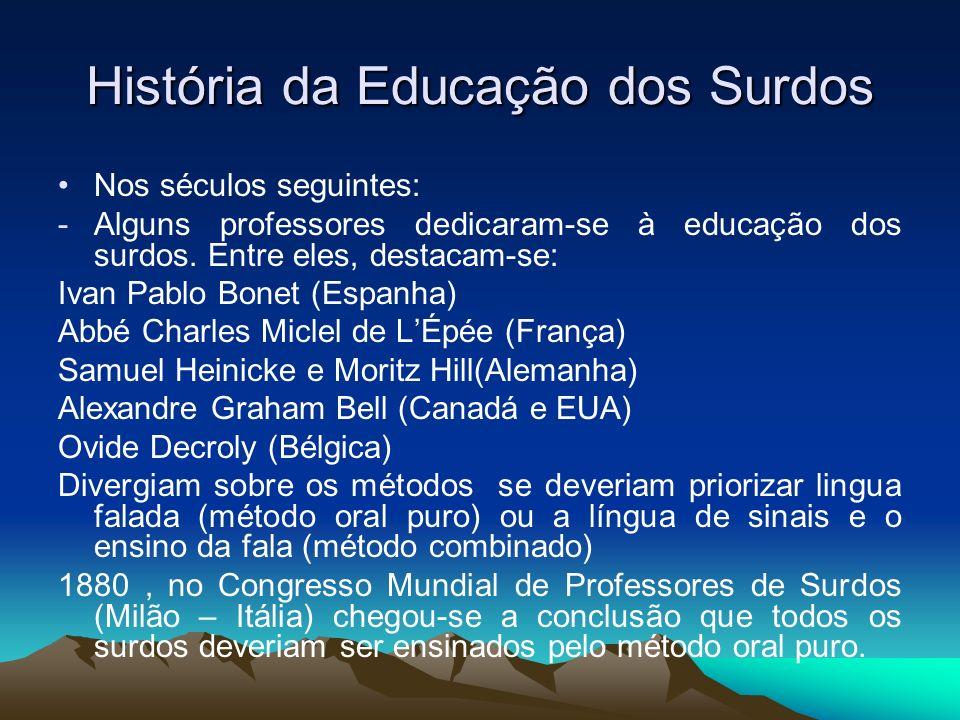 História da Educação dos Surdos Nos séculos seguintes: -Alguns professores dedicaram-se à educação dos surdos. Entre eles, destacam-se: Ivan Pablo Bon