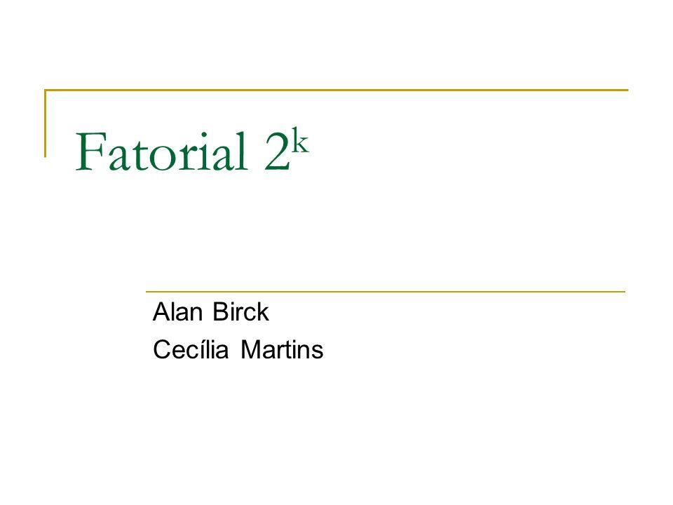 Fatorial 2 3 Nesse caso tem-se 3 fatores cada um com 2 níveis, produzindo 8 tratamentos ((1), a, b, c, ab, ac, bc e abc).