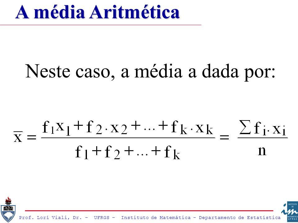 Neste caso, a média a dada por: A média Aritmética