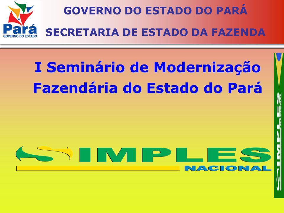 GOVERNO DO ESTADO DO PARÁ SECRETARIA DE ESTADO DA FAZENDA I Seminário de Modernização Fazendária do Estado do Pará