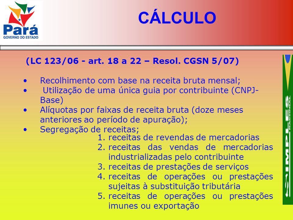 (LC 123/06 - art. 18 a 22 – Resol. CGSN 5/07) Recolhimento com base na receita bruta mensal; Utilização de uma única guia por contribuinte (CNPJ- Base