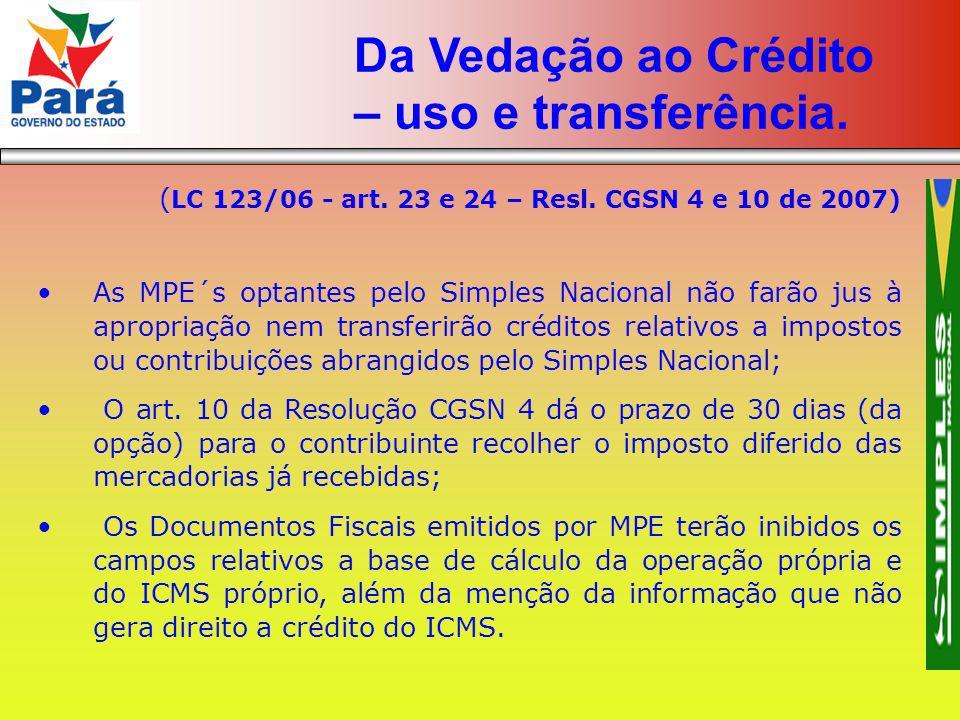 ( LC 123/06 - art. 23 e 24 – Resl. CGSN 4 e 10 de 2007) As MPE´s optantes pelo Simples Nacional não farão jus à apropriação nem transferirão créditos