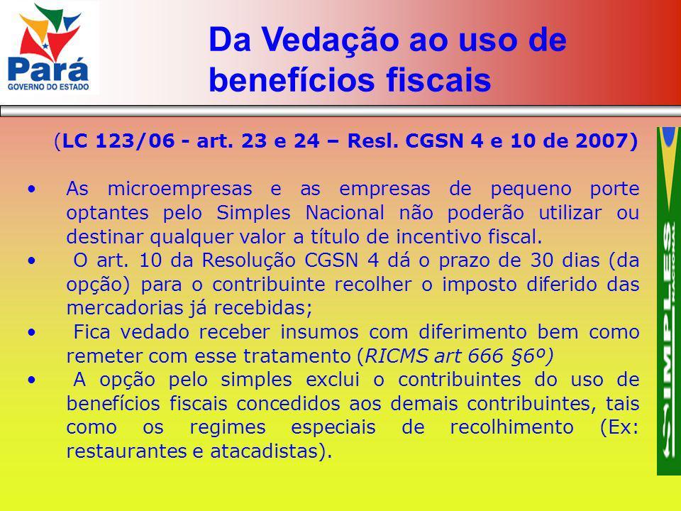 (LC 123/06 - art. 23 e 24 – Resl. CGSN 4 e 10 de 2007) As microempresas e as empresas de pequeno porte optantes pelo Simples Nacional não poderão util