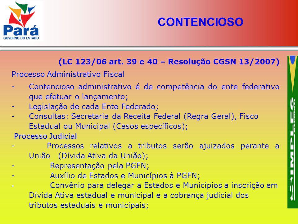 (LC 123/06 art. 39 e 40 – Resolução CGSN 13/2007) Processo Administrativo Fiscal -Contencioso administrativo é de competência do ente federativo que e