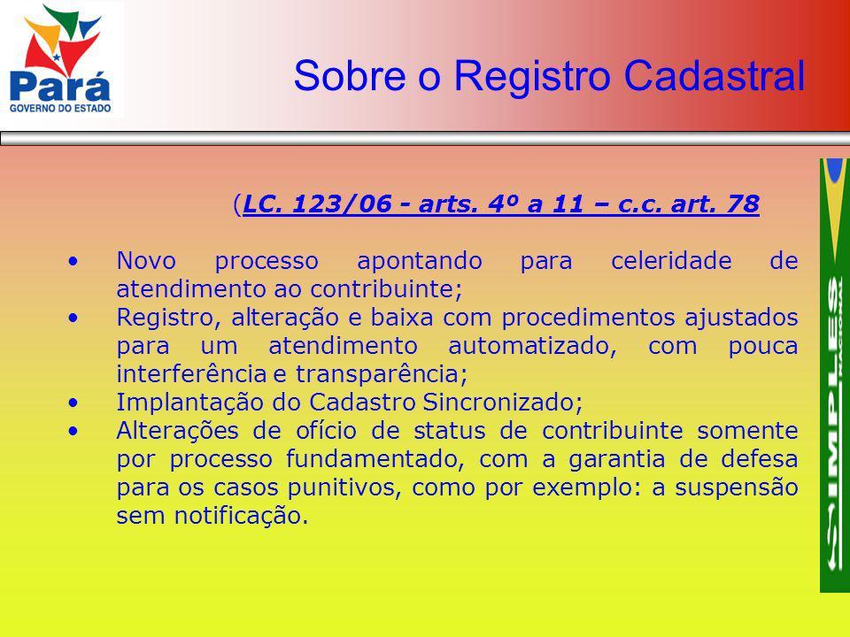 (LC. 123/06 - arts. 4º a 11 – c.c. art. 78 Novo processo apontando para celeridade de atendimento ao contribuinte; Registro, alteração e baixa com pro