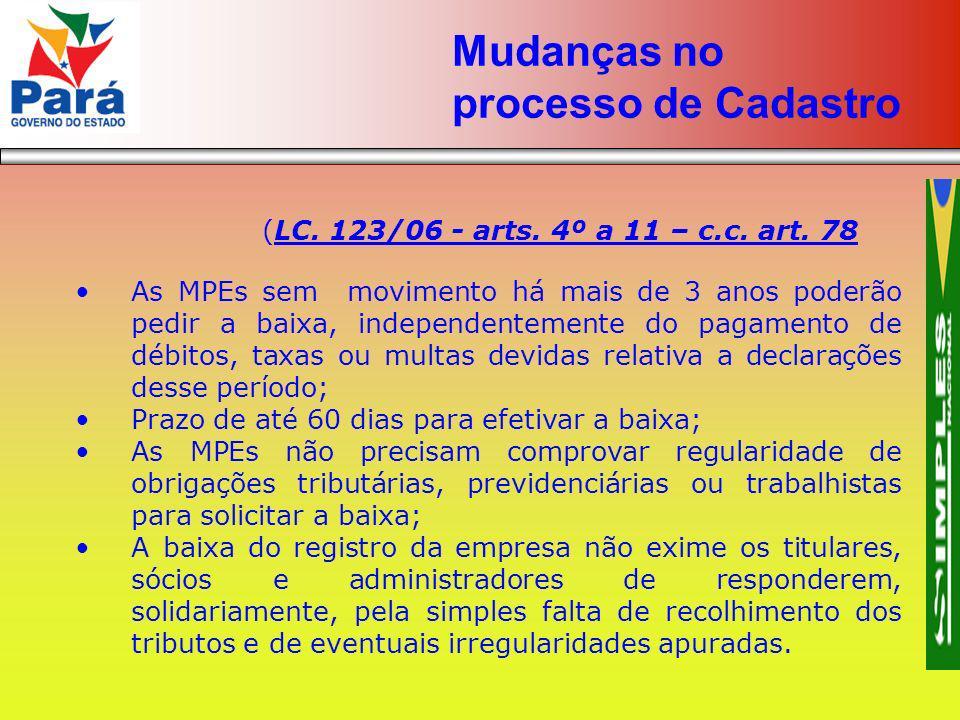 (LC. 123/06 - arts. 4º a 11 – c.c. art. 78 As MPEs sem movimento há mais de 3 anos poderão pedir a baixa, independentemente do pagamento de débitos, t