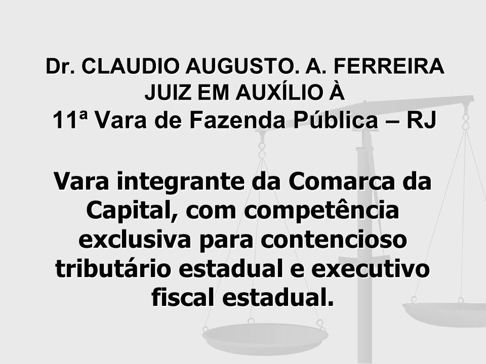 Dr. CLAUDIO AUGUSTO. A. FERREIRA JUIZ EM AUXÍLIO À 11ª Vara de Fazenda Pública – RJ Vara integrante da Comarca da Capital, com competência exclusiva p