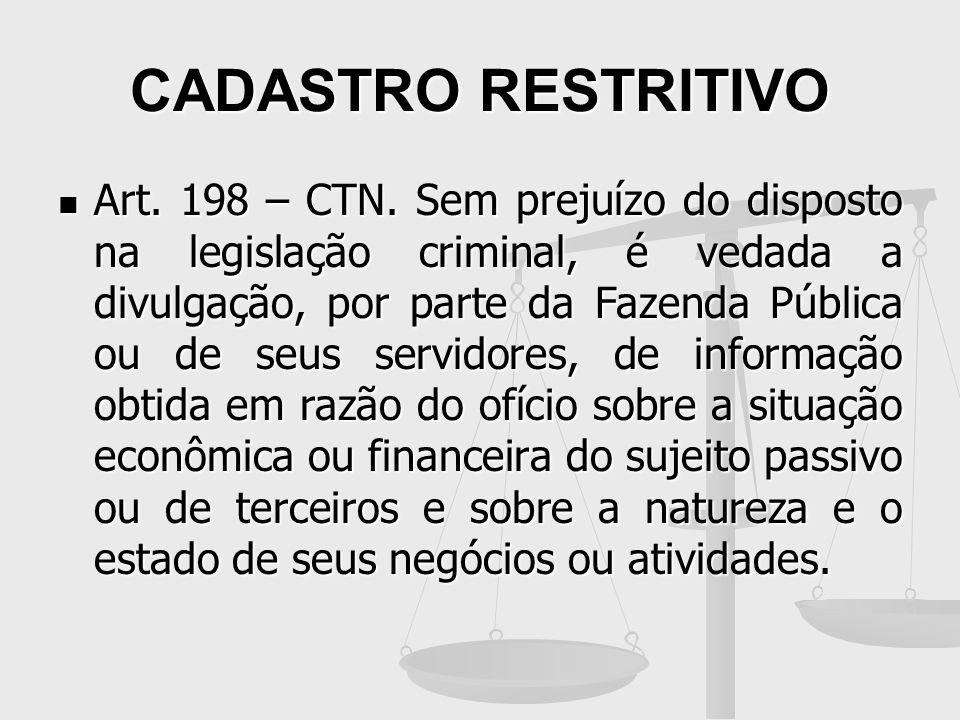 CADASTRO RESTRITIVO Art. 198 – CTN. Sem prejuízo do disposto na legislação criminal, é vedada a divulgação, por parte da Fazenda Pública ou de seus se
