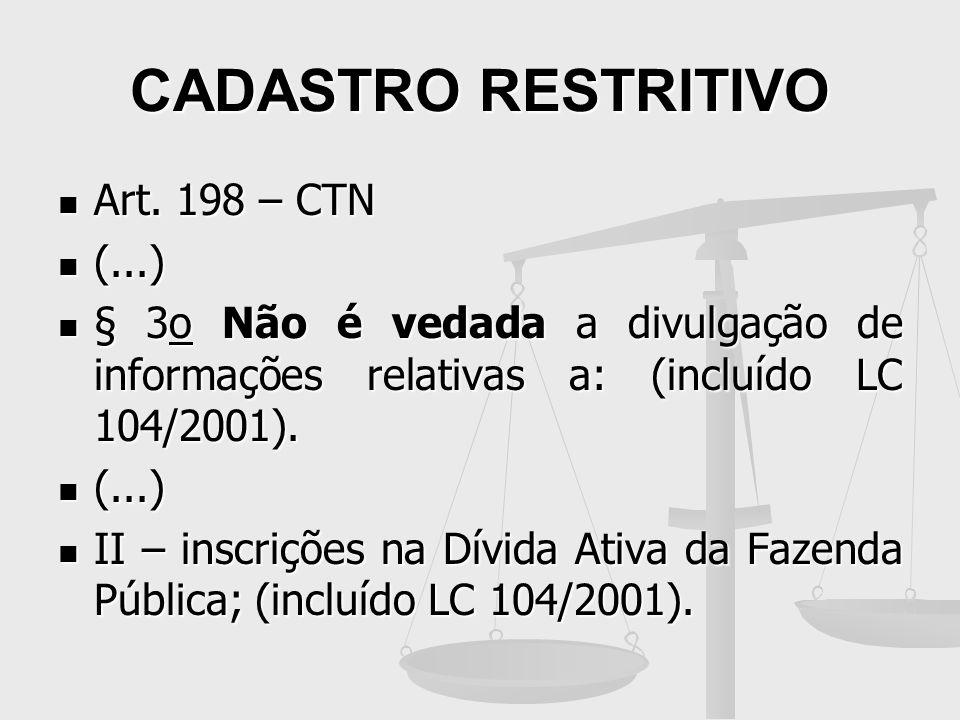 CADASTRO RESTRITIVO Art. 198 – CTN Art. 198 – CTN (...) (...) § 3o Não é vedada a divulgação de informações relativas a: (incluído LC 104/2001). § 3o