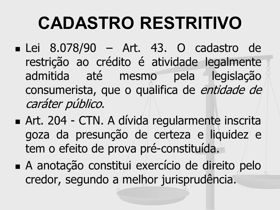 CADASTRO RESTRITIVO Lei 8.078/90 – Art. 43. O cadastro de restrição ao crédito é atividade legalmente admitida até mesmo pela legislação consumerista,