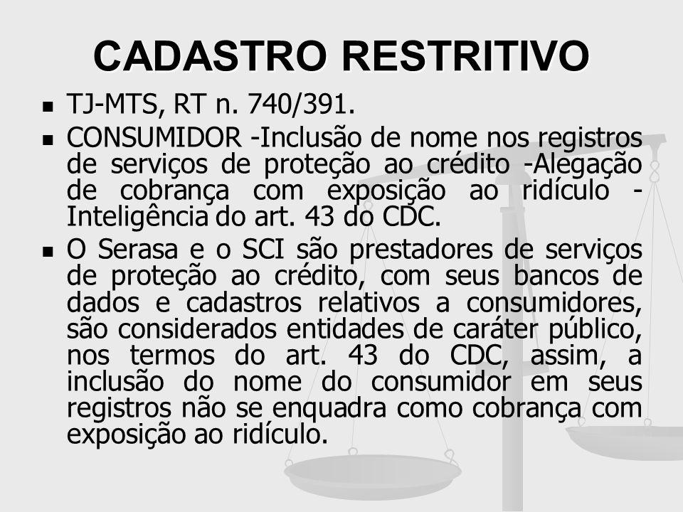 CADASTRO RESTRITIVO TJ-MTS, RT n. 740/391. CONSUMIDOR -Inclusão de nome nos registros de serviços de proteção ao crédito -Alegação de cobrança com exp