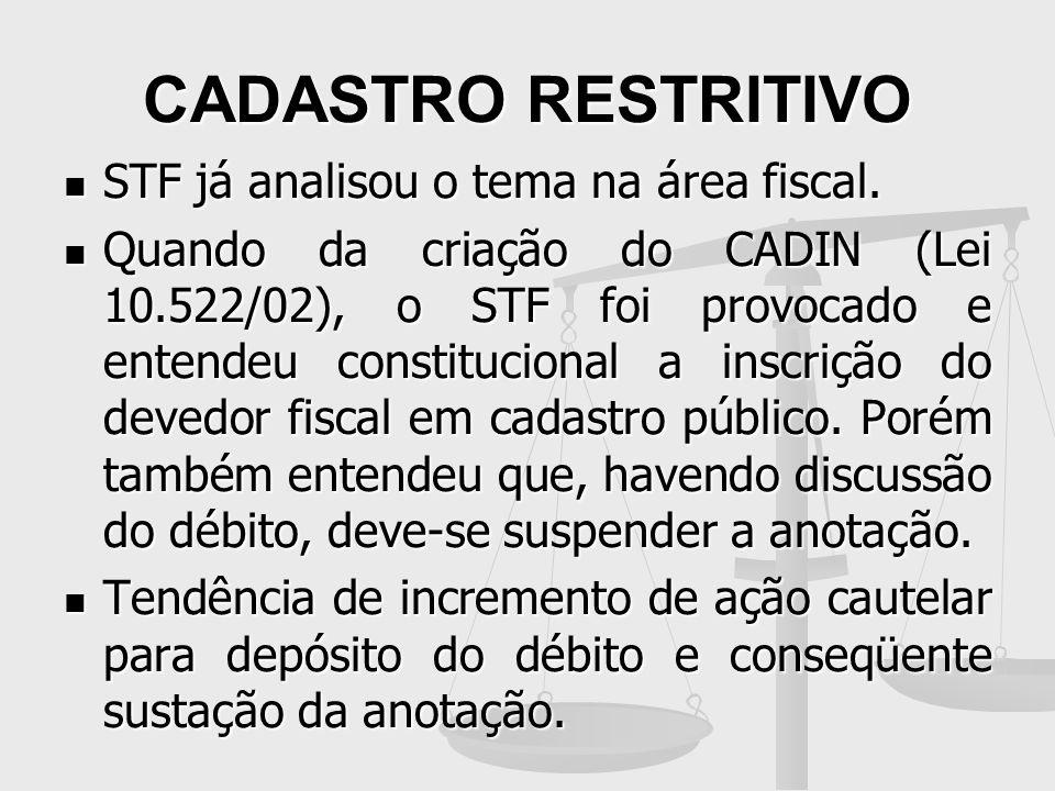 CADASTRO RESTRITIVO STF já analisou o tema na área fiscal. STF já analisou o tema na área fiscal. Quando da criação do CADIN (Lei 10.522/02), o STF fo