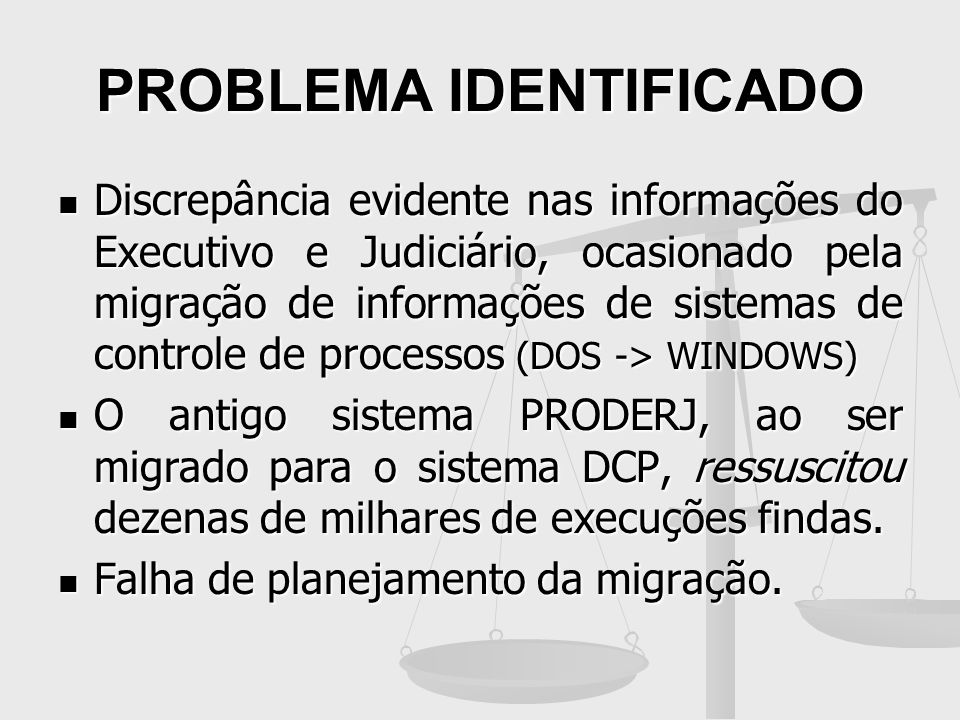 PROBLEMA IDENTIFICADO Discrepância evidente nas informações do Executivo e Judiciário, ocasionado pela migração de informações de sistemas de controle