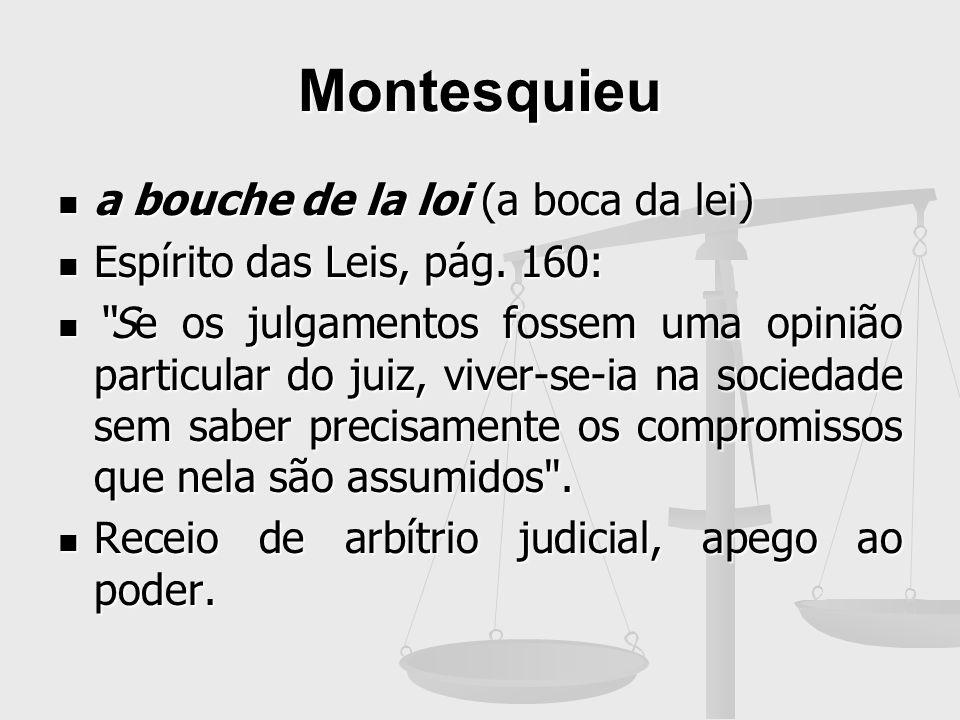 Montesquieu a bouche de la loi (a boca da lei) a bouche de la loi (a boca da lei) Espírito das Leis, pág. 160: Espírito das Leis, pág. 160: Se os julg
