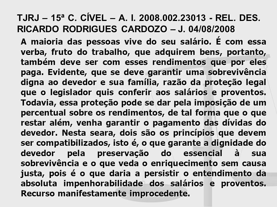 TJRJ – 15ª C. CÍVEL – A. I. 2008.002.23013 - REL. DES. RICARDO RODRIGUES CARDOZO – J. 04/08/2008 A maioria das pessoas vive do seu salário. É com essa