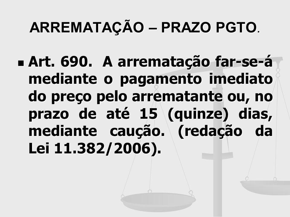 ARREMATAÇÃO – PRAZO PGTO. Art. 690. A arrematação far-se-á mediante o pagamento imediato do preço pelo arrematante ou, no prazo de até 15 (quinze) dia