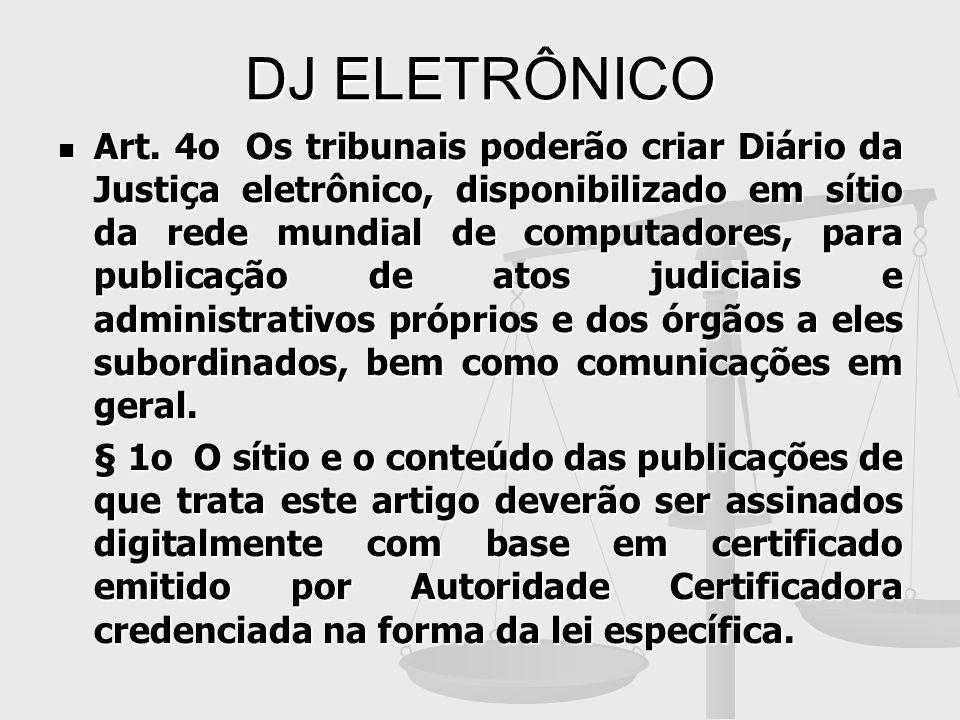 DJ ELETRÔNICO Art. 4o Os tribunais poderão criar Diário da Justiça eletrônico, disponibilizado em sítio da rede mundial de computadores, para publicaç