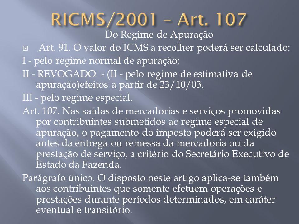 Do Regime de Apuração Art. 91. O valor do ICMS a recolher poderá ser calculado: I - pelo regime normal de apuração; II - REVOGADO - (II - pelo regime