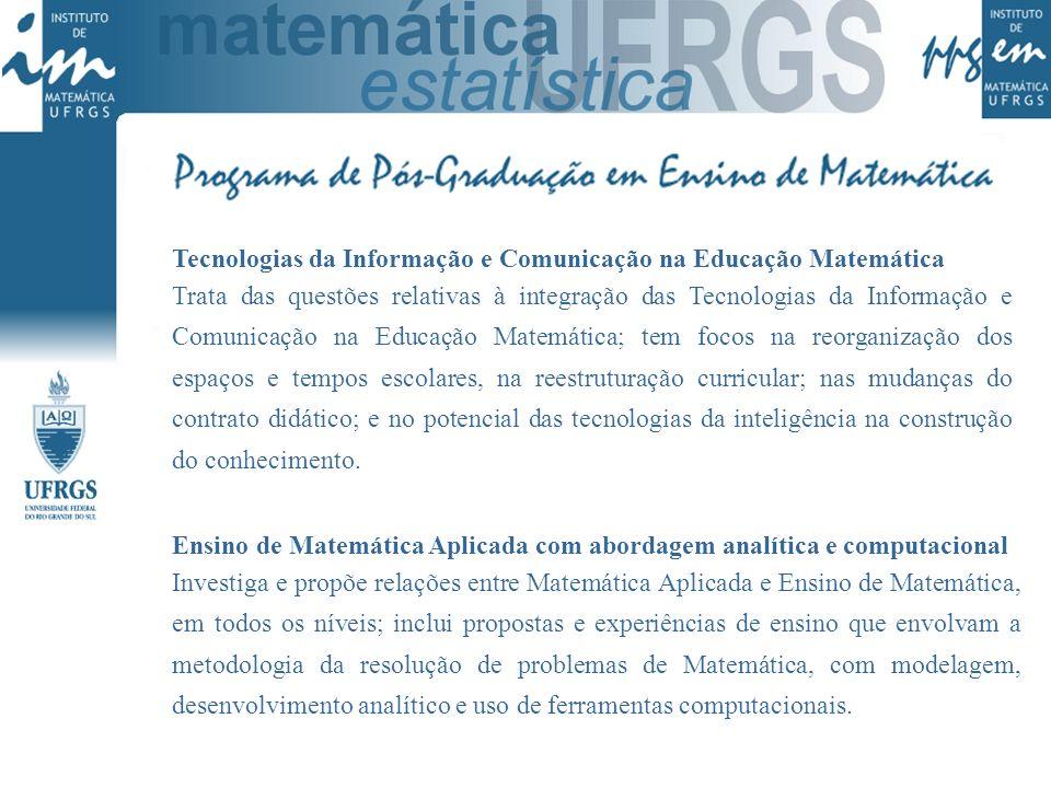Tecnologias da Informação e Comunicação na Educação Matemática Trata das questões relativas à integração das Tecnologias da Informação e Comunicação n