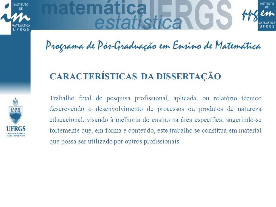 CARACTERÍSTICAS DA DISSERTAÇÃO Trabalho final de pesquisa profissional, aplicada, ou relatório técnico descrevendo o desenvolvimento de processos ou p