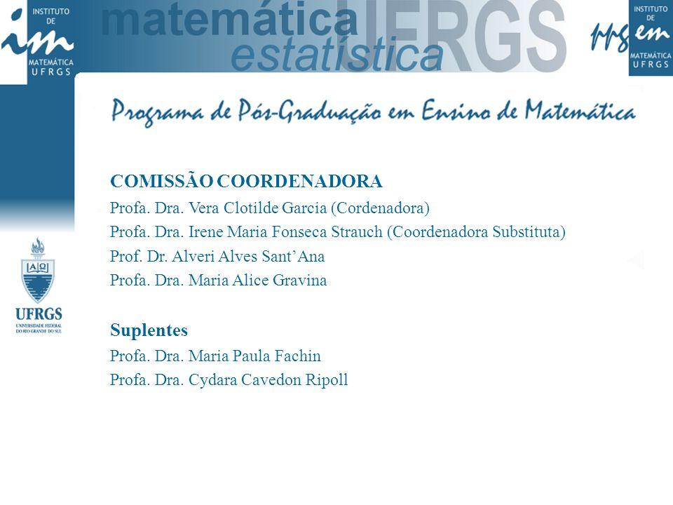 COMISSÃO COORDENADORA Profa. Dra. Vera Clotilde Garcia (Cordenadora) Profa. Dra. Irene Maria Fonseca Strauch (Coordenadora Substituta) Prof. Dr. Alver