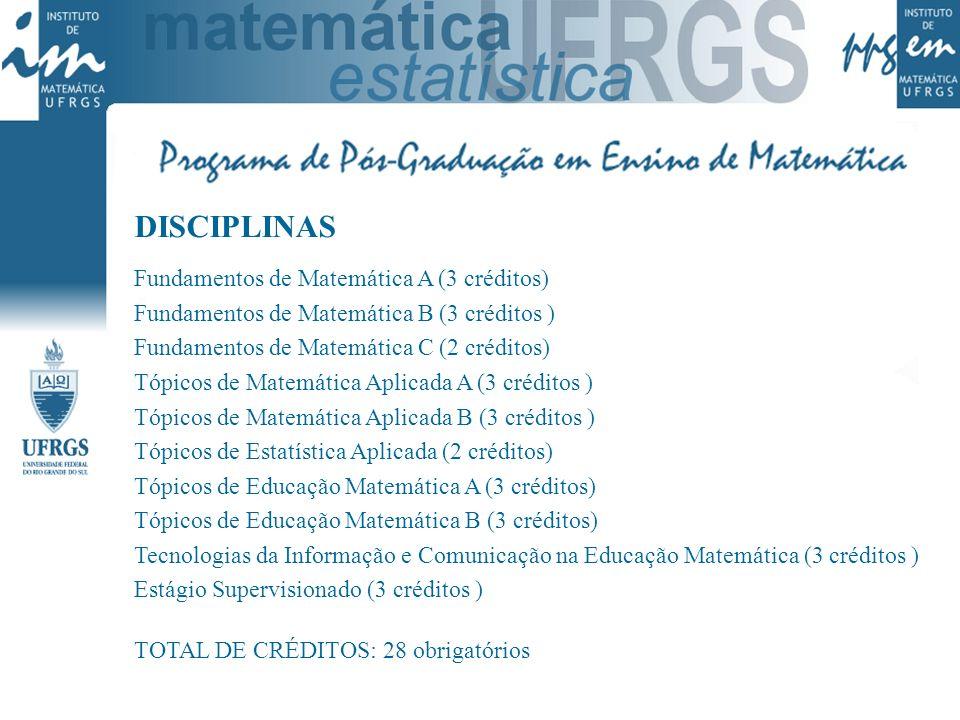 DISCIPLINAS Fundamentos de Matemática A (3 créditos) Fundamentos de Matemática B (3 créditos ) Fundamentos de Matemática C (2 créditos) Tópicos de Mat