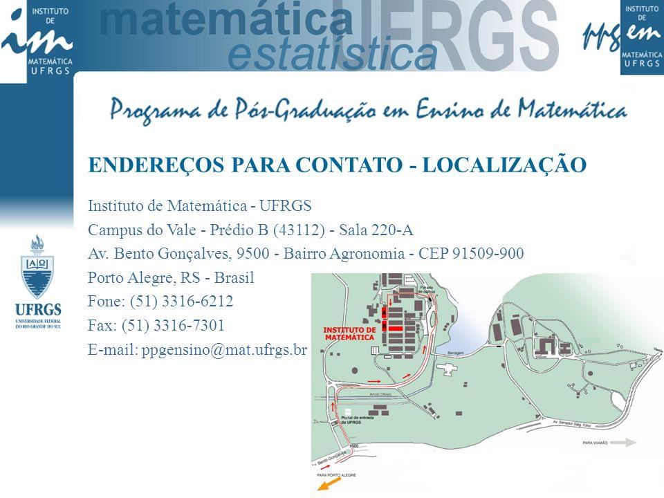 ENDEREÇOS PARA CONTATO - LOCALIZAÇÃO Instituto de Matemática - UFRGS Campus do Vale - Prédio B (43112) - Sala 220-A Av. Bento Gonçalves, 9500 - Bairro