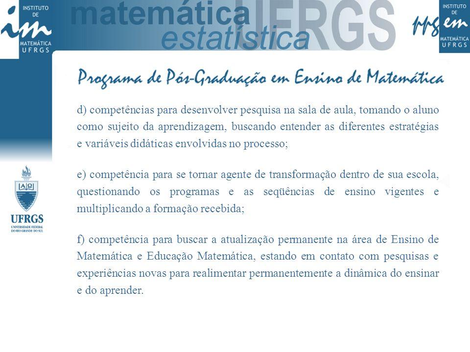 PÚBLICO ALVO Voltado exclusivamente para professores licenciados em Matemática com exercício nas escolas de nível fundamental e médio e de educação profissional técnica e pós-técnica, a primeira turma iniciou em março de 2005 e nova turma iniciará em 2007.