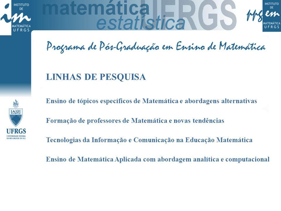 LINHAS DE PESQUISA Ensino de tópicos específicos de Matemática e abordagens alternativas Formação de professores de Matemática e novas tendências Tecn