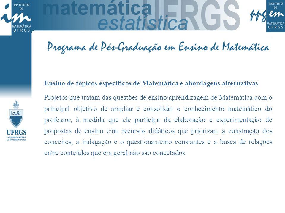 Ensino de tópicos específicos de Matemática e abordagens alternativas Projetos que tratam das questões de ensino/aprendizagem de Matemática com o prin