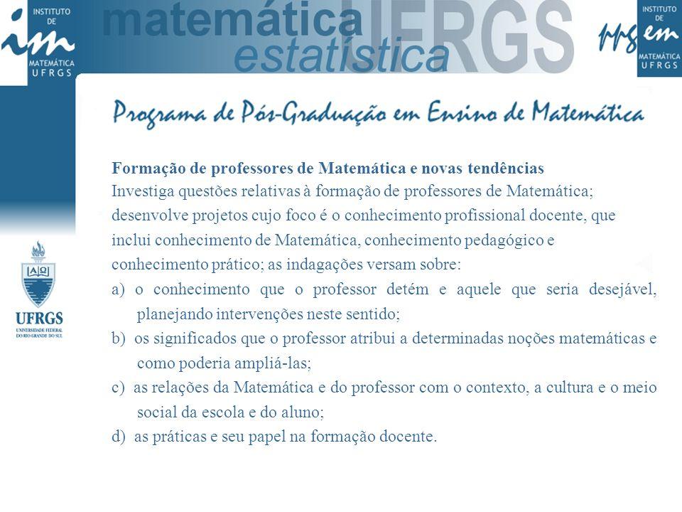 Formação de professores de Matemática e novas tendências Investiga questões relativas à formação de professores de Matemática; desenvolve projetos cuj