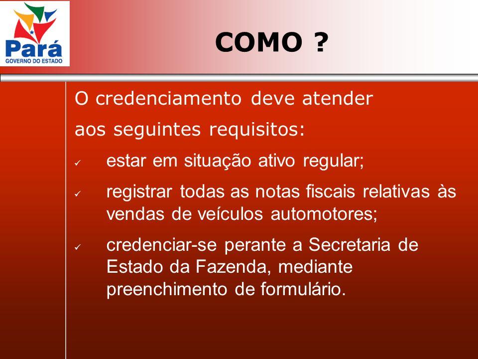 O credenciamento deve atender aos seguintes requisitos: estar em situação ativo regular; registrar todas as notas fiscais relativas às vendas de veícu
