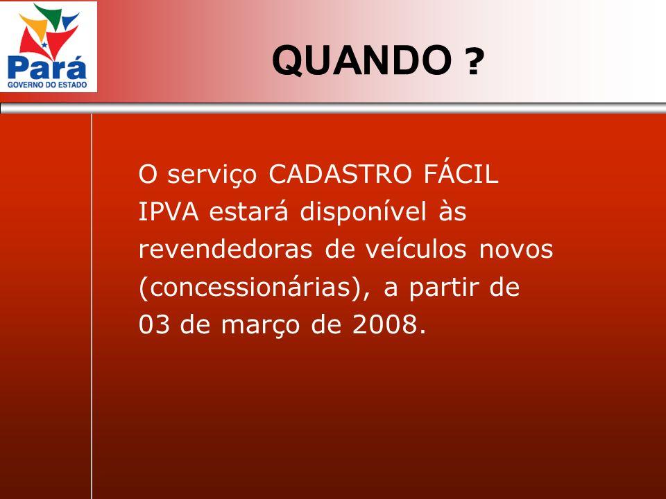 O serviço CADASTRO FÁCIL IPVA estará disponível às revendedoras de veículos novos (concessionárias), a partir de 03 de março de 2008. QUANDO ?