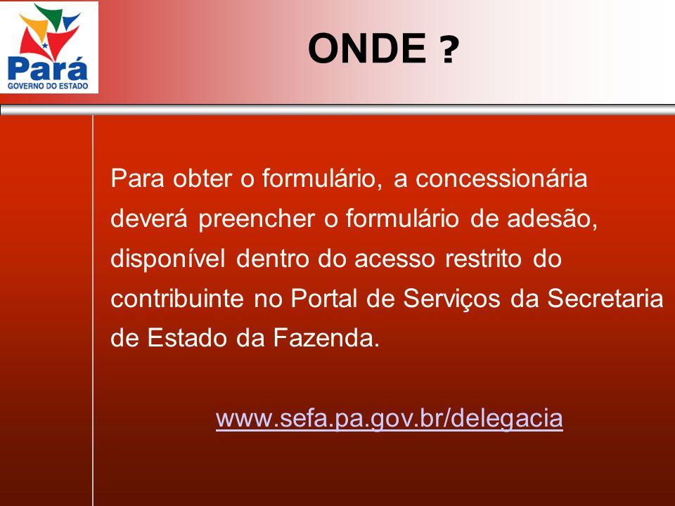 Para obter o formulário, a concessionária deverá preencher o formulário de adesão, disponível dentro do acesso restrito do contribuinte no Portal de S
