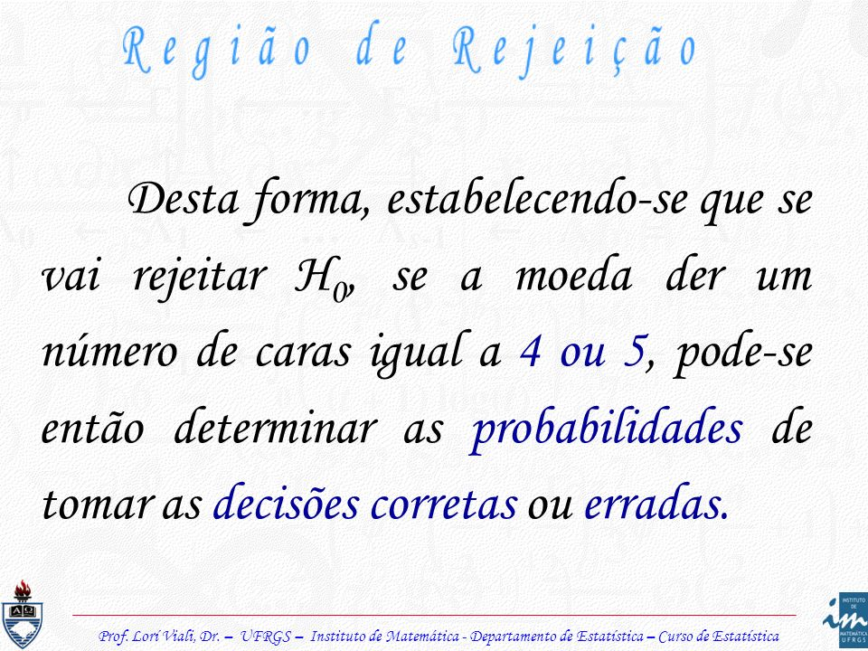 Prof. Lorí Viali, Dr. – UFRGS – Instituto de Matemática - Departamento de Estatística – Curso de Estatística Desta forma, estabelecendo-se que se vai