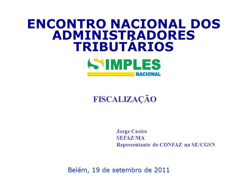 ENCONTRO NACIONAL DOS ADMINISTRADORES TRIBUTÁRIOS Belém, 19 de setembro de 2011 Jorge Castro SEFAZ/MA Representante do CONFAZ na SE/CGSN FISCALIZAÇÃO