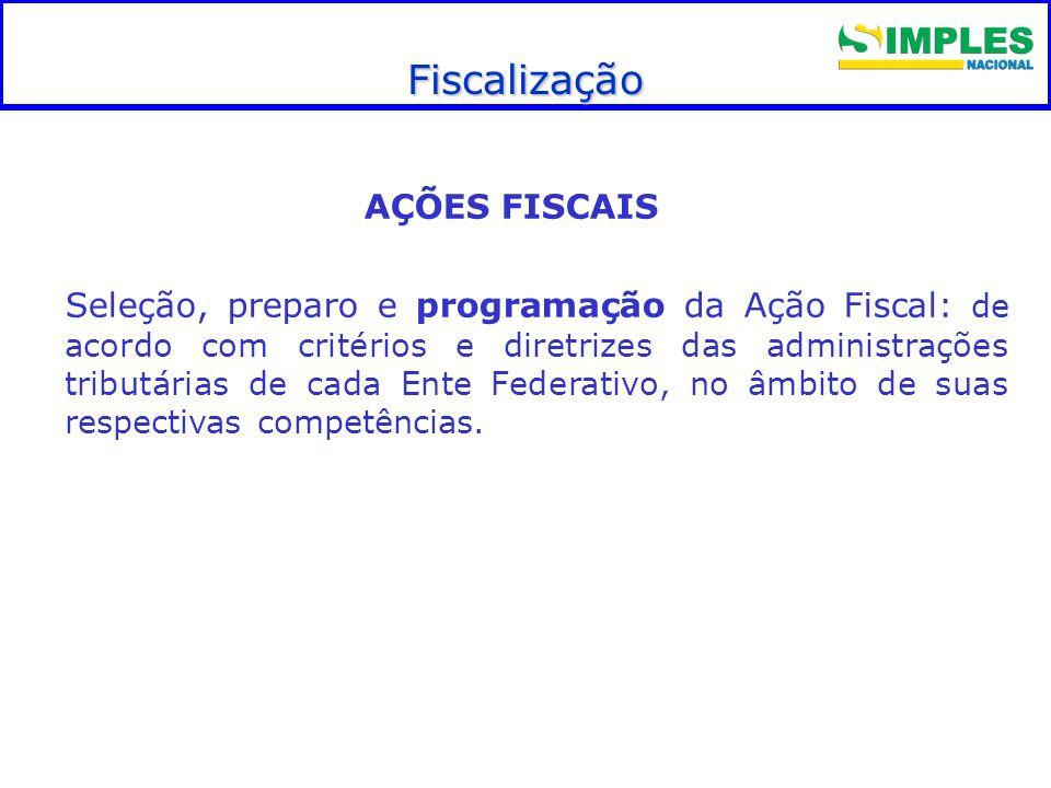Fiscalização Fiscalização AÇÕES FISCAIS Seleção, preparo e programação da Ação Fiscal: de acordo com critérios e diretrizes das administrações tributárias de cada Ente Federativo, no âmbito de suas respectivas competências.