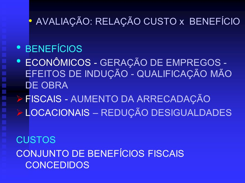 AVALIAÇÃO: RELAÇÃO CUSTO x BENEFÍCIO BENEFÍCIOS ECONÔMICOS - GERAÇÃO DE EMPREGOS - EFEITOS DE INDUÇÃO - QUALIFICAÇÃO MÃO DE OBRA FISCAIS - AUMENTO DA