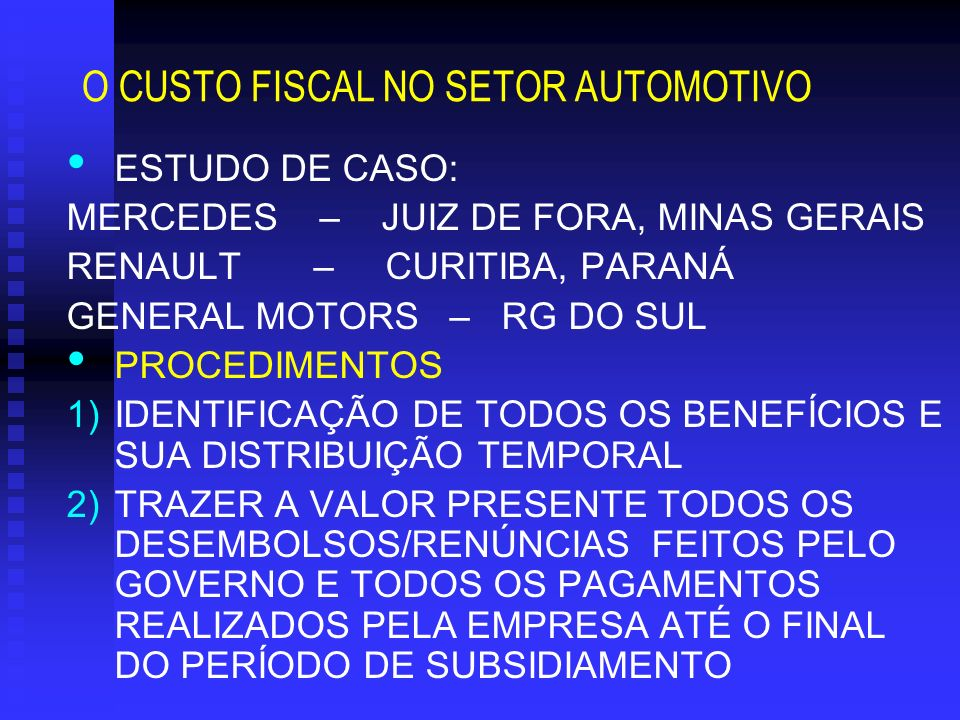 O CUSTO FISCAL NO SETOR AUTOMOTIVO ESTUDO DE CASO: MERCEDES – JUIZ DE FORA, MINAS GERAIS RENAULT – CURITIBA, PARANÁ GENERAL MOTORS – RG DO SUL PROCEDI