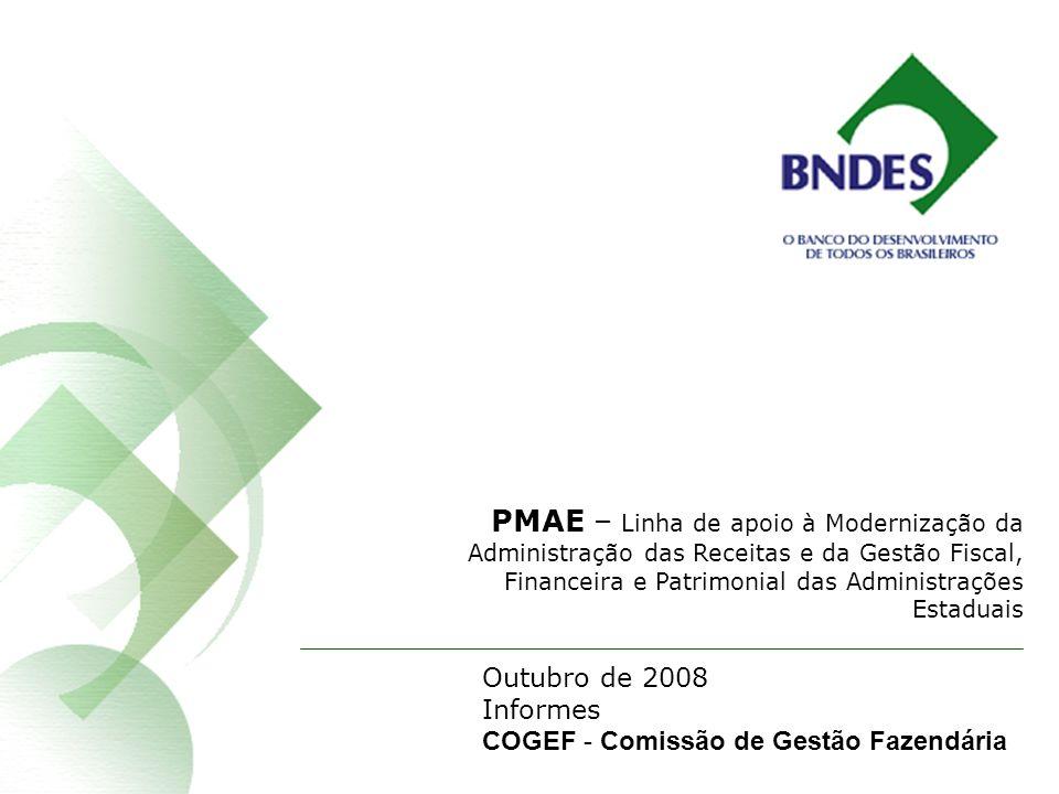 Área de Inclusão Social - BNDES PMAE – Linha de apoio à Modernização da Administração das Receitas e da Gestão Fiscal, Financeira e Patrimonial das Administrações Estaduais Outubro de 2008 Informes COGEF - Comissão de Gestão Fazendária