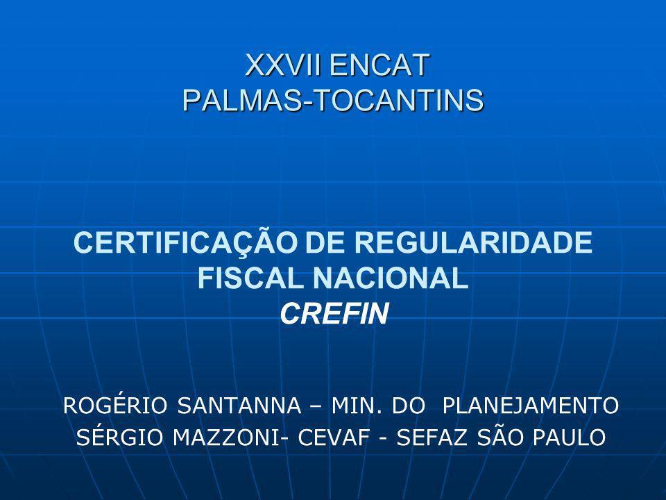 XXVII ENCAT PALMAS-TOCANTINS XXVII ENCAT PALMAS-TOCANTINS CERTIFICAÇÃO DE REGULARIDADE FISCAL NACIONAL CREFIN ROGÉRIO SANTANNA – MIN.