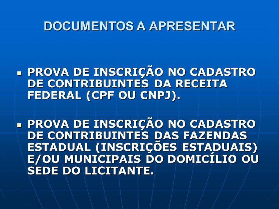 DOCUMENTOS A APRESENTAR PROVA DE INSCRIÇÃO NO CADASTRO DE CONTRIBUINTES DA RECEITA FEDERAL (CPF OU CNPJ). PROVA DE INSCRIÇÃO NO CADASTRO DE CONTRIBUIN