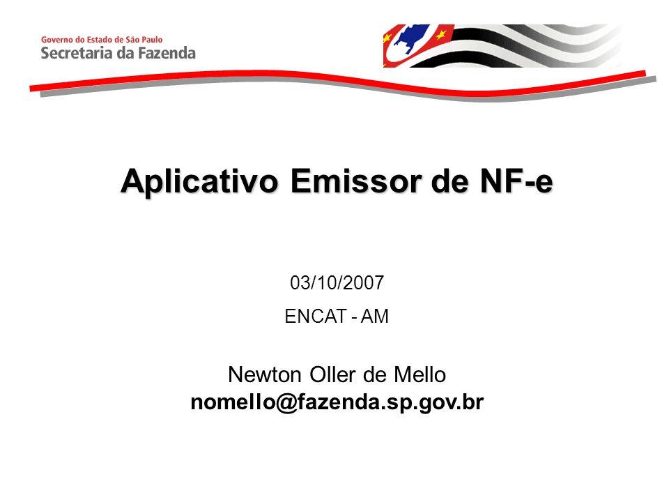 Aplicativo Emissor de NF-e 03/10/2007 ENCAT - AM Newton Oller de Mello nomello@fazenda.sp.gov.br
