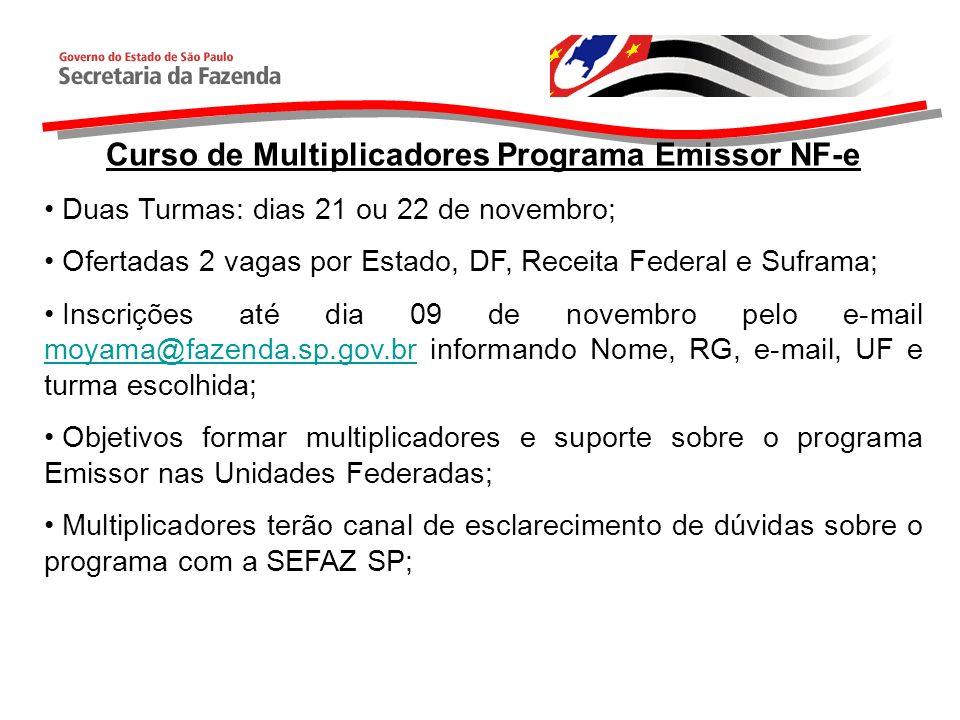 Curso de Multiplicadores Programa Emissor NF-e Duas Turmas: dias 21 ou 22 de novembro; Ofertadas 2 vagas por Estado, DF, Receita Federal e Suframa; In